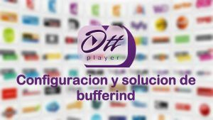 ott player buffering no carga no reproduce error falla problema