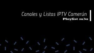 mejores Canales y Listas IPTV Camerún