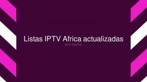 DESCARGAR Listas IPTV Africa actualizadas