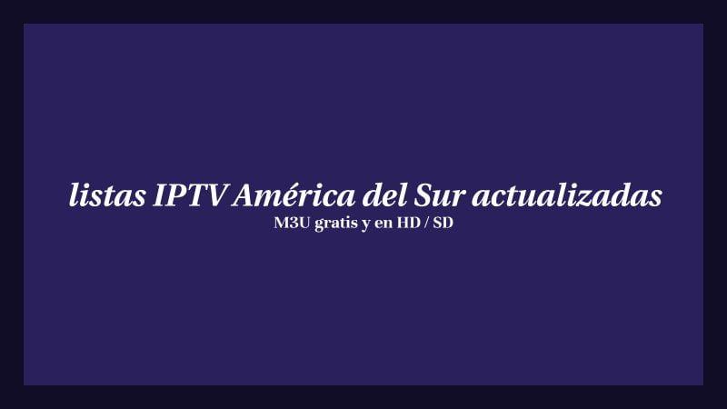 mejores listas IPTV América del Sur actualizadas