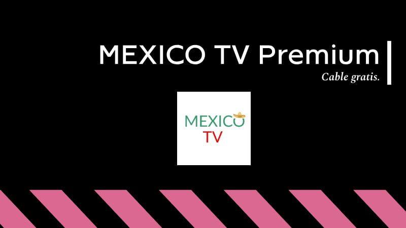 descargar MEXICO TV Premium