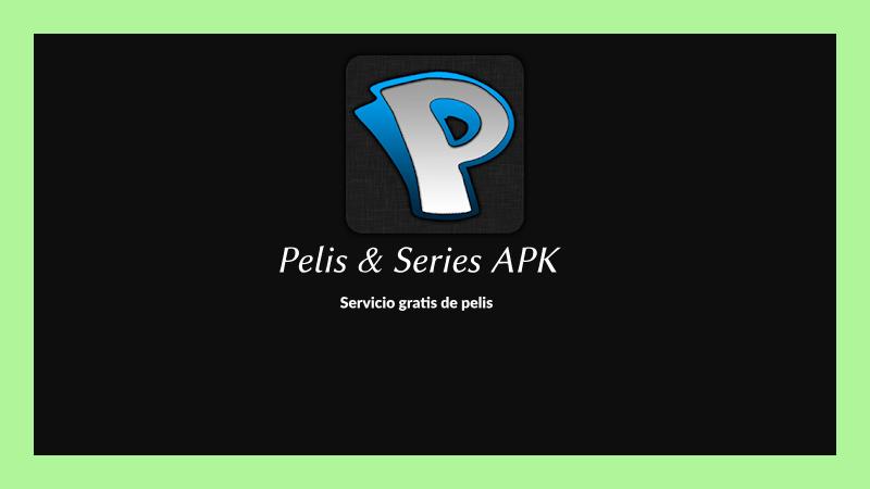 Desacargar Pelis & Series APK