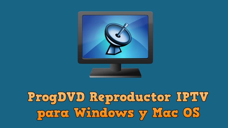 🥇 ProgDVD 》 Mejor reproductor IPTV Windows Mac OS 【 Full 】