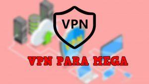 descargar VPN MEGA GRATIS