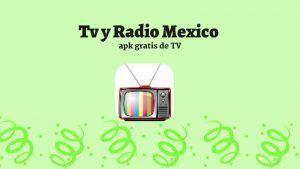 Tv y Radio Mexico Televisión Méxicana apk