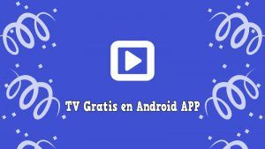 TV Gratis en Android APP