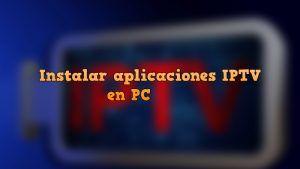 Instalar aplicaciones iptv para PC
